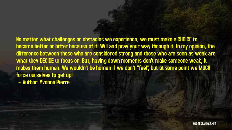 Challenges And Strength Quotes By Yvonne Pierre