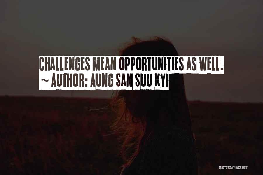 Challenges Into Opportunities Quotes By Aung San Suu Kyi
