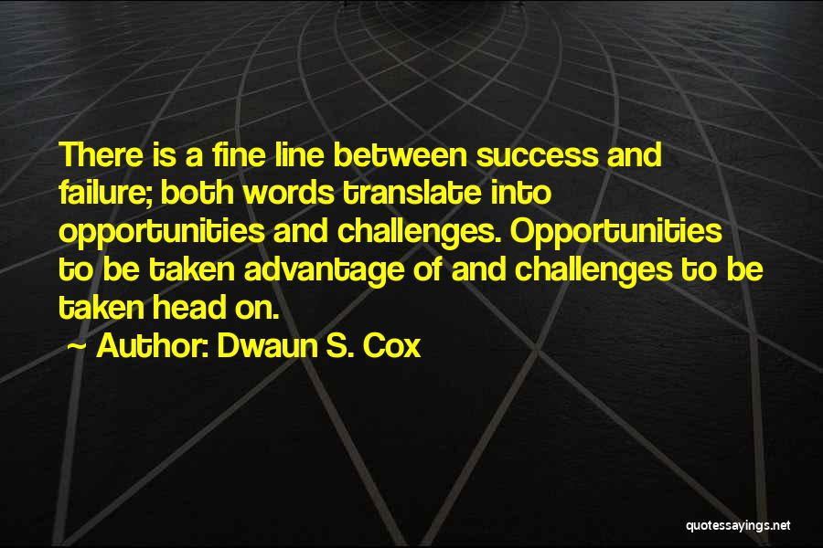 Challenges Into Opportunities Quotes By Dwaun S. Cox