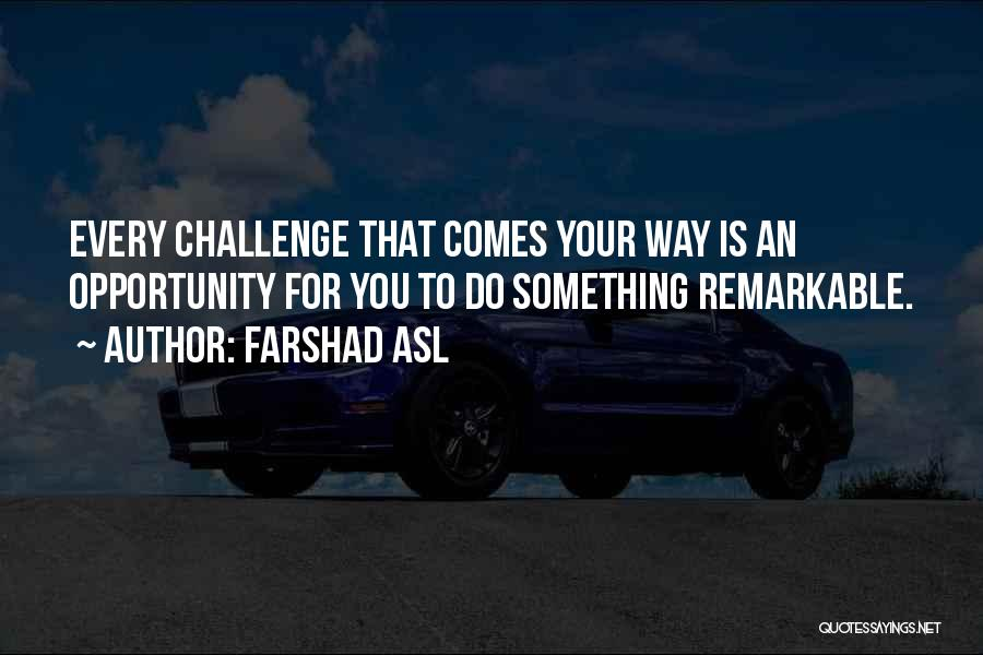 Challenges Into Opportunities Quotes By Farshad Asl