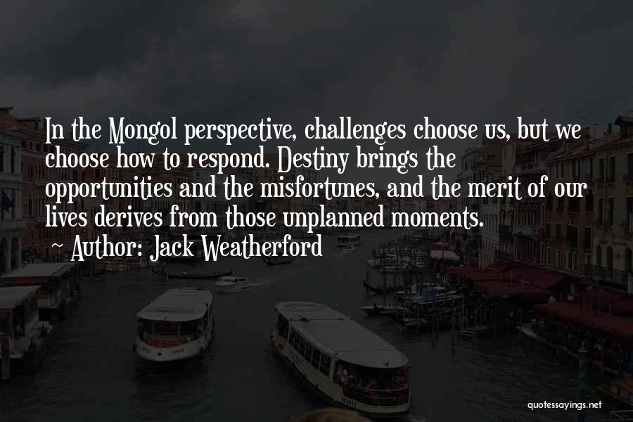 Challenges Into Opportunities Quotes By Jack Weatherford