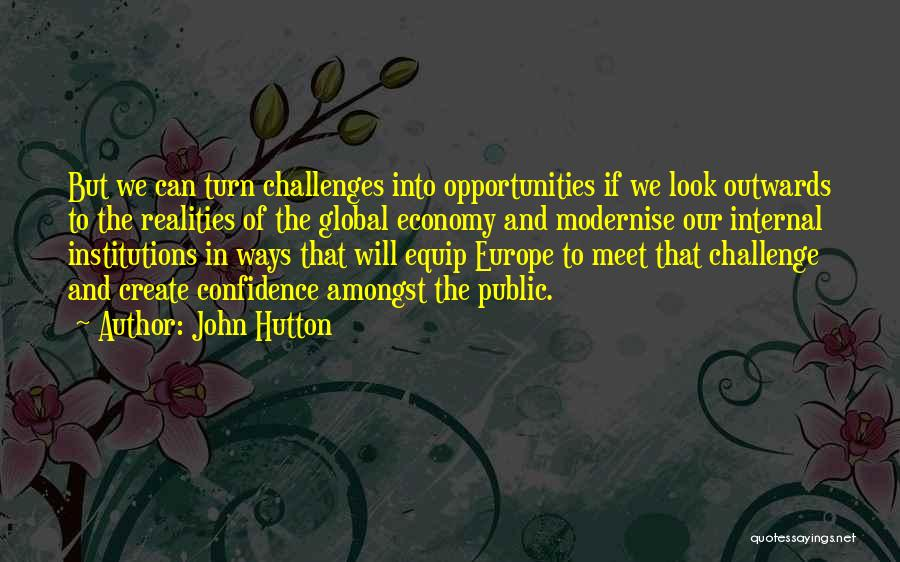 Challenges Into Opportunities Quotes By John Hutton
