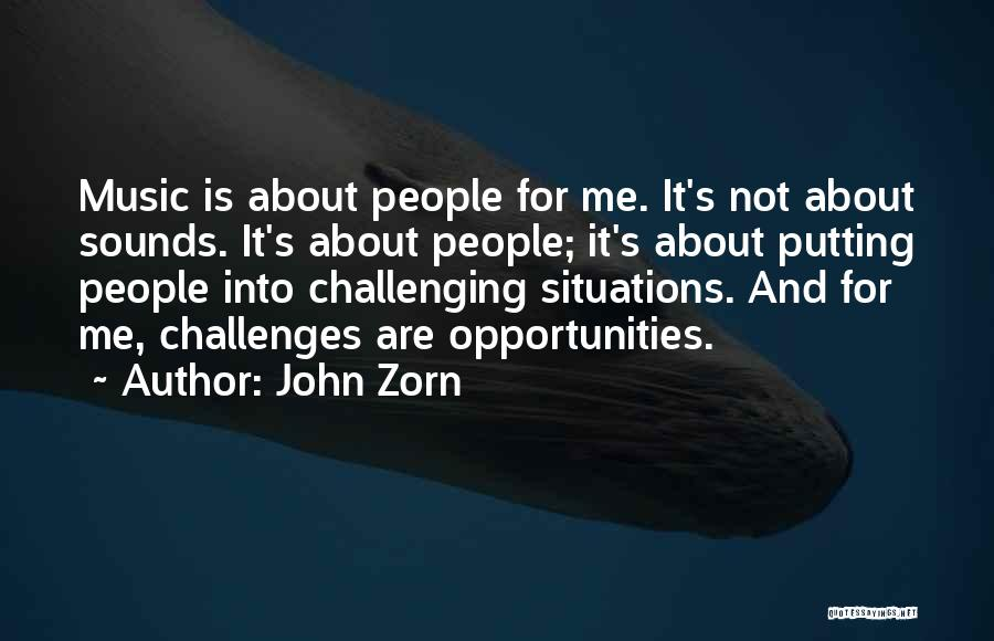Challenges Into Opportunities Quotes By John Zorn