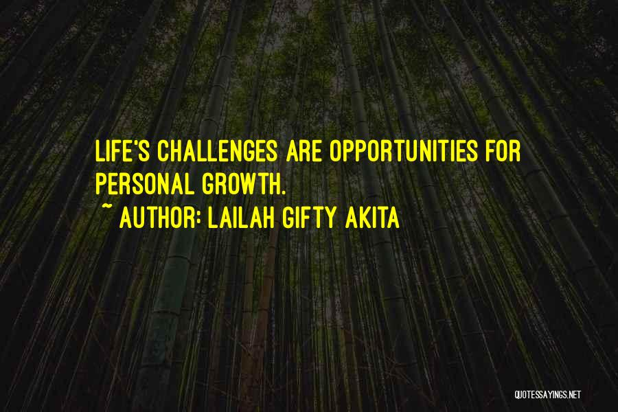Challenges Into Opportunities Quotes By Lailah Gifty Akita