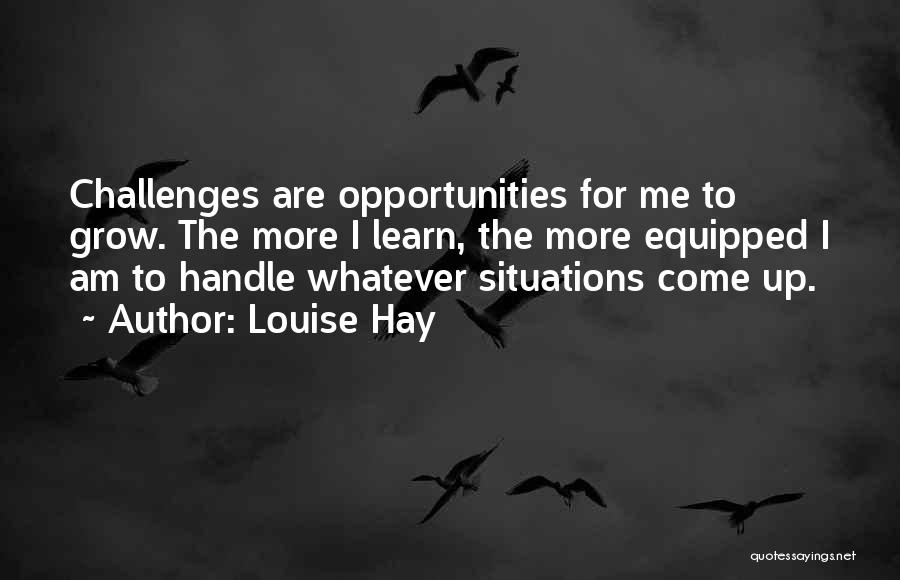 Challenges Into Opportunities Quotes By Louise Hay