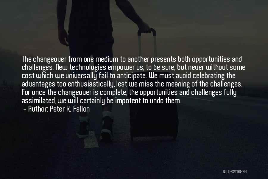 Challenges Into Opportunities Quotes By Peter K. Fallon