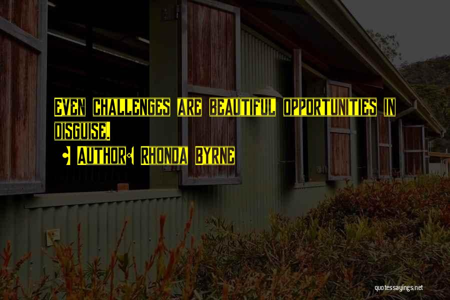 Challenges Into Opportunities Quotes By Rhonda Byrne