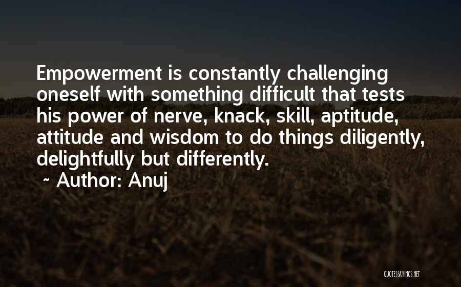 Challenging Oneself Quotes By Anuj