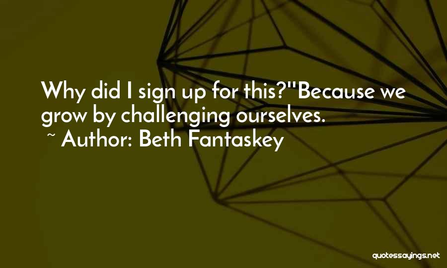 Challenging Ourselves Quotes By Beth Fantaskey