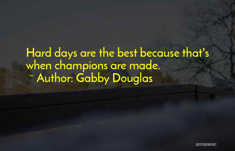 Champions Are Made Quotes By Gabby Douglas