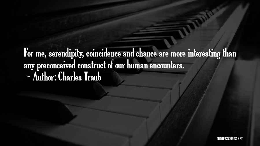 Chance Encounters Quotes By Charles Traub