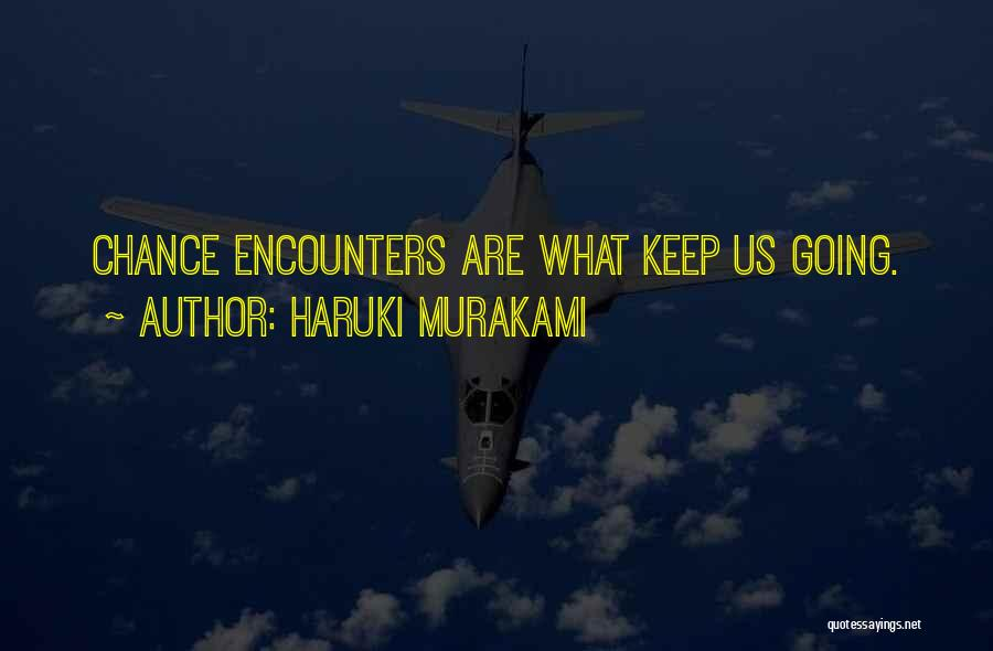 Chance Encounters Quotes By Haruki Murakami