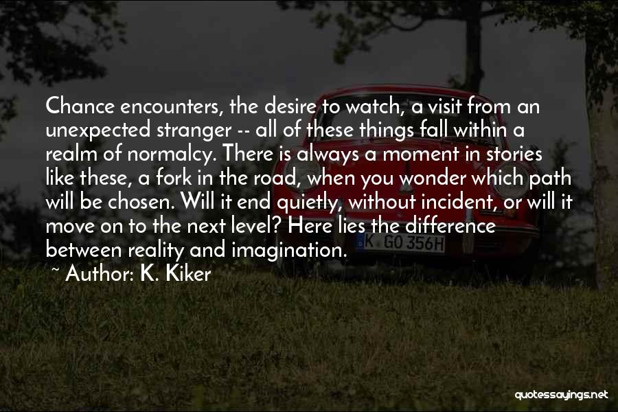 Chance Encounters Quotes By K. Kiker