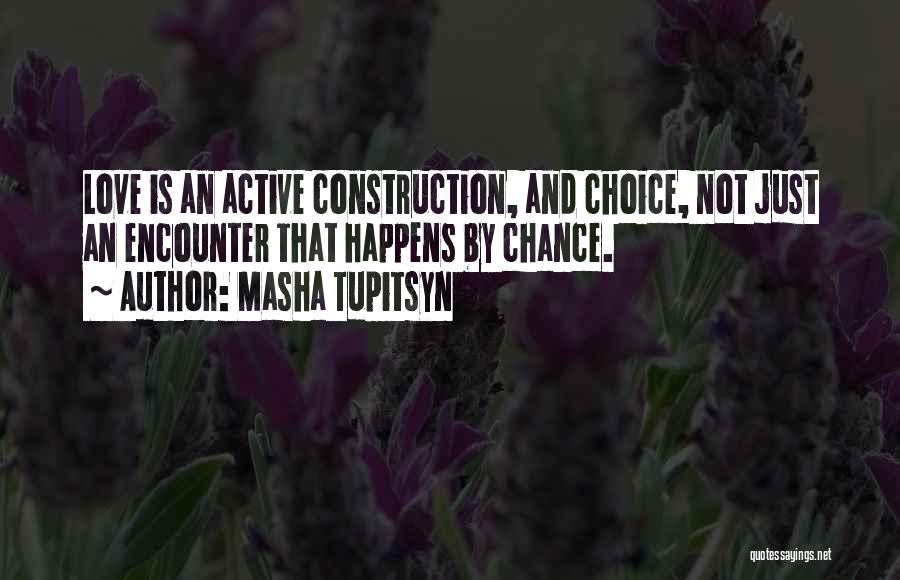 Chance Encounters Quotes By Masha Tupitsyn