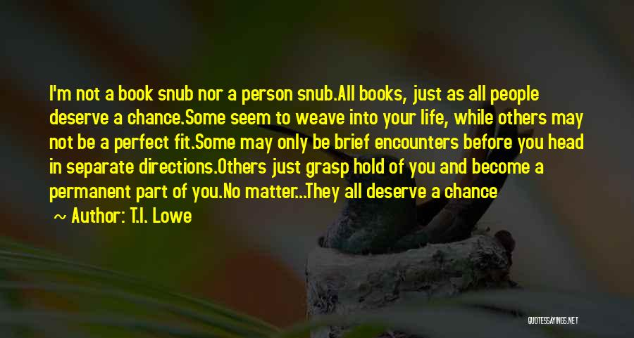 Chance Encounters Quotes By T.I. Lowe