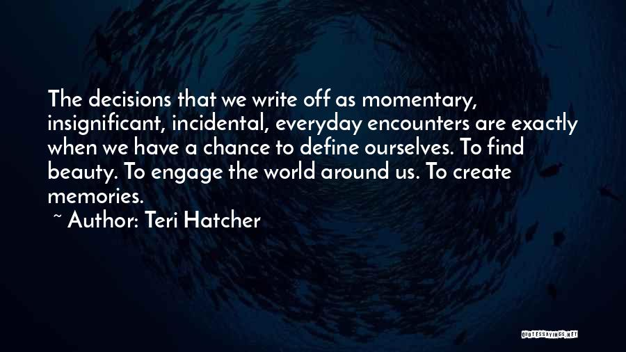 Chance Encounters Quotes By Teri Hatcher