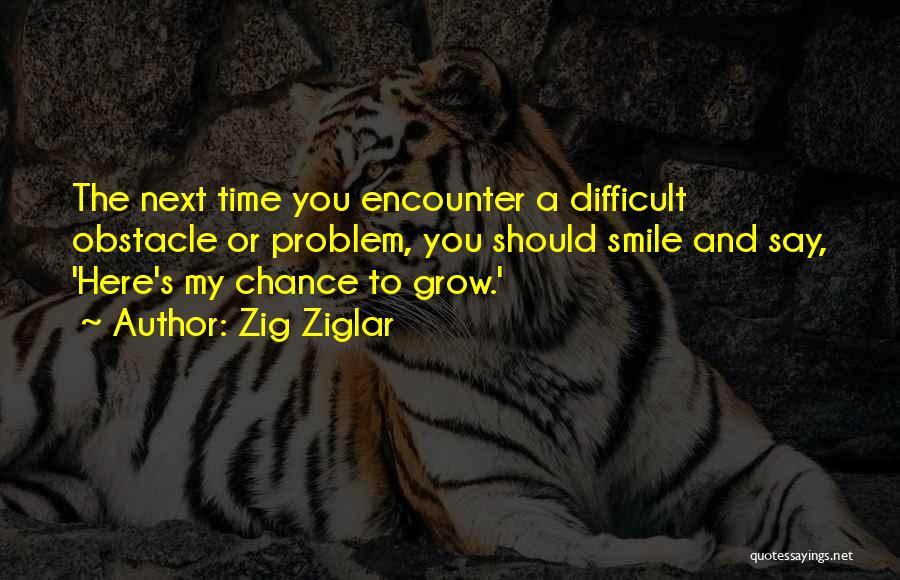 Chance Encounters Quotes By Zig Ziglar