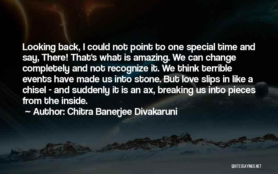 Change And Breaking Up Quotes By Chitra Banerjee Divakaruni