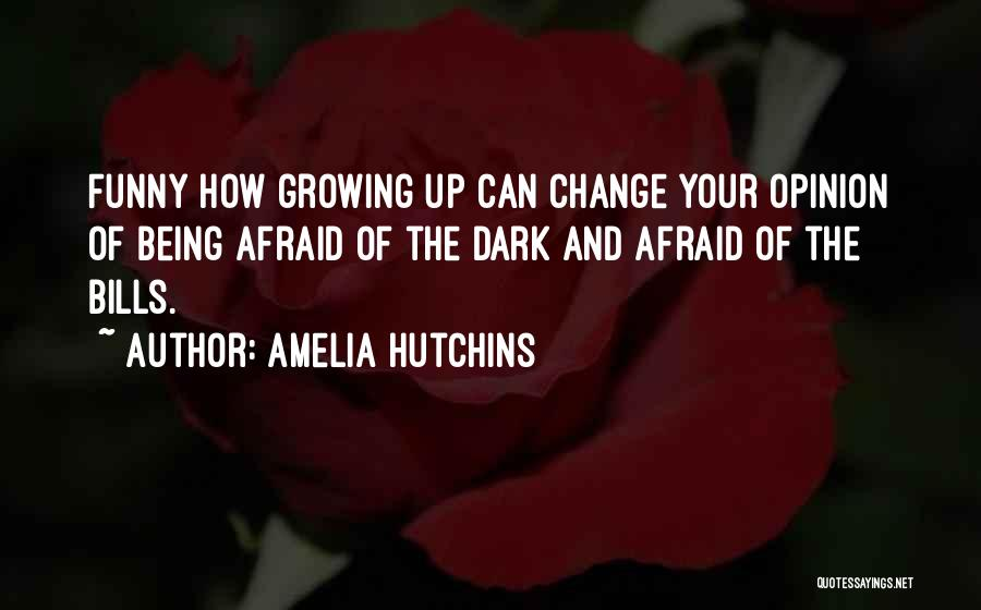 Change And Growing Up Quotes By Amelia Hutchins