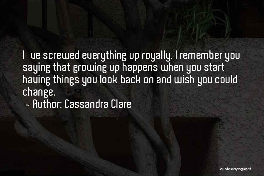 Change And Growing Up Quotes By Cassandra Clare