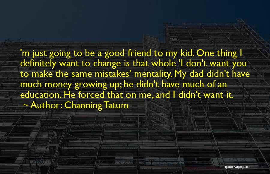 Change And Growing Up Quotes By Channing Tatum
