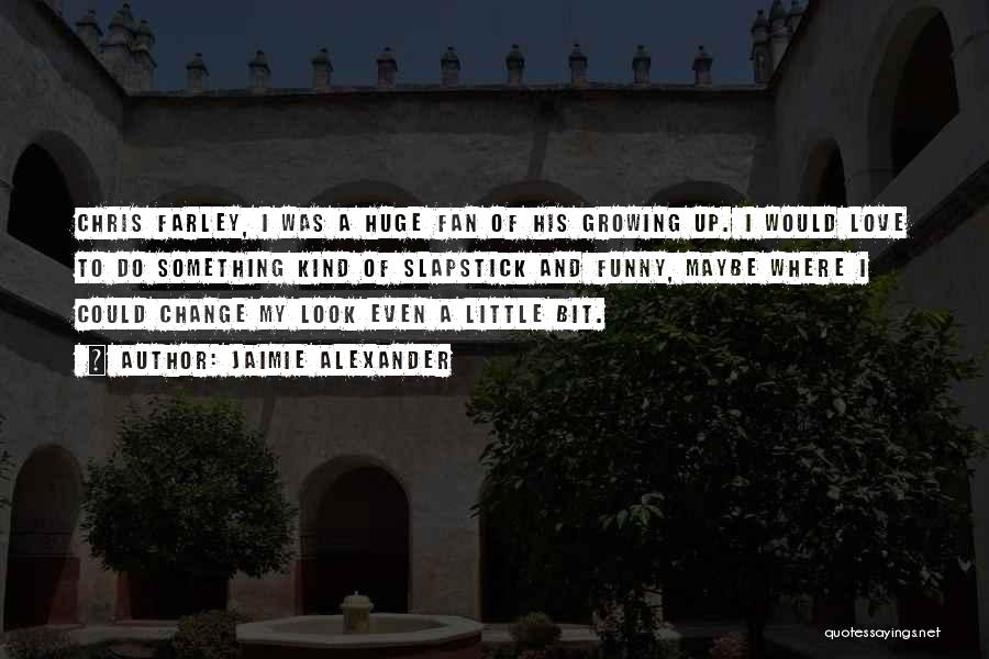 Change And Growing Up Quotes By Jaimie Alexander