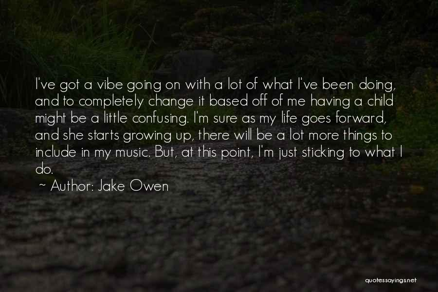 Change And Growing Up Quotes By Jake Owen