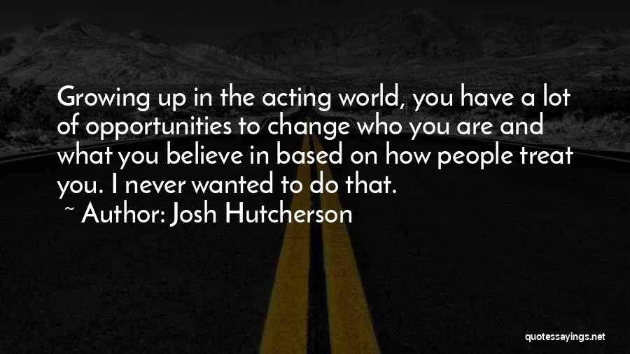 Change And Growing Up Quotes By Josh Hutcherson