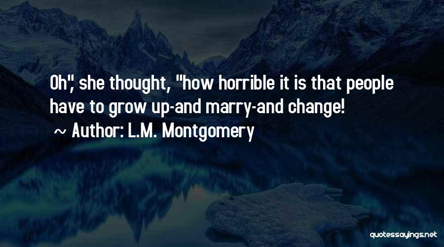 Change And Growing Up Quotes By L.M. Montgomery