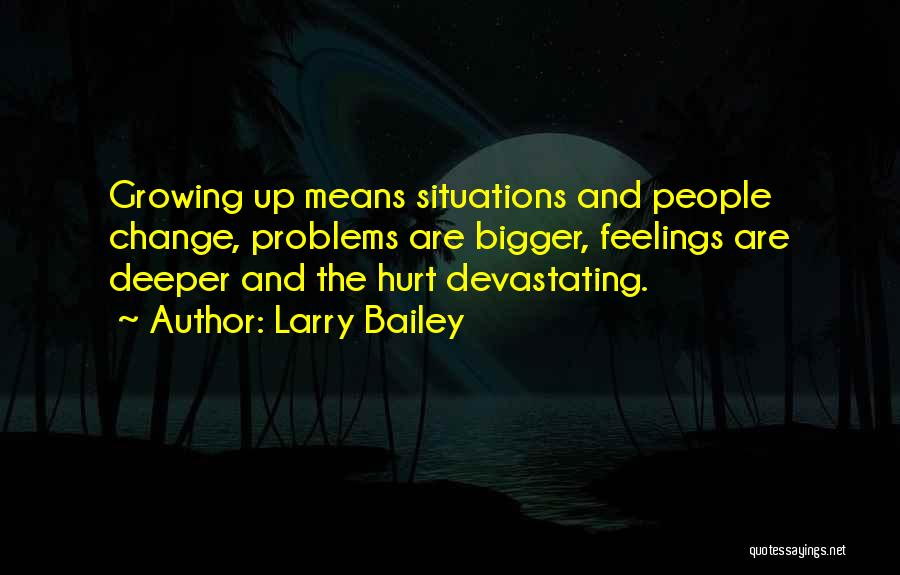Change And Growing Up Quotes By Larry Bailey