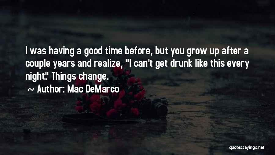 Change And Growing Up Quotes By Mac DeMarco