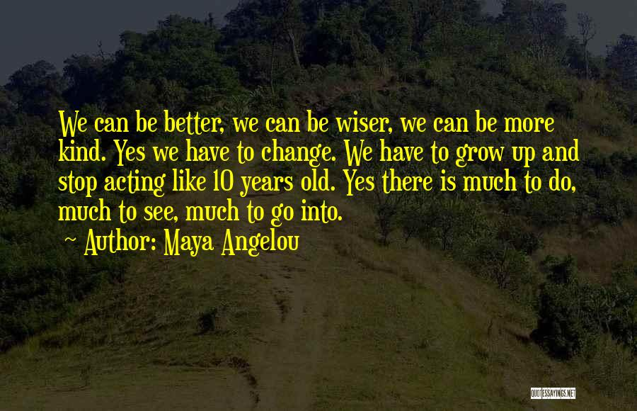 Change And Growing Up Quotes By Maya Angelou