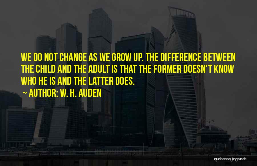 Change And Growing Up Quotes By W. H. Auden