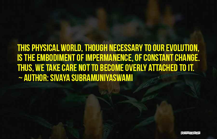 Change And Impermanence Quotes By Sivaya Subramuniyaswami