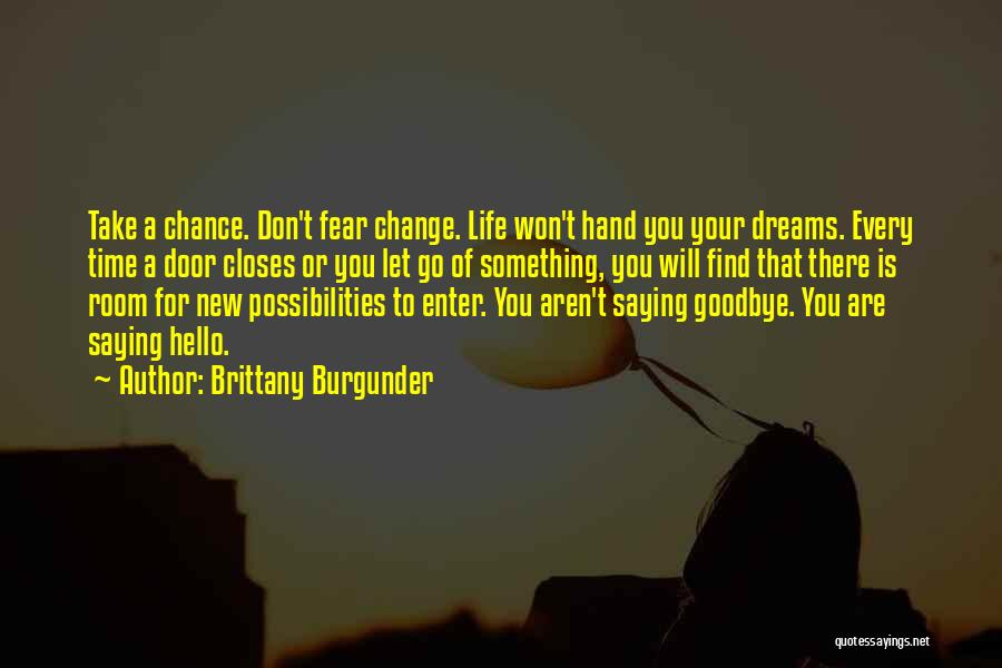 Change And Saying Goodbye Quotes By Brittany Burgunder