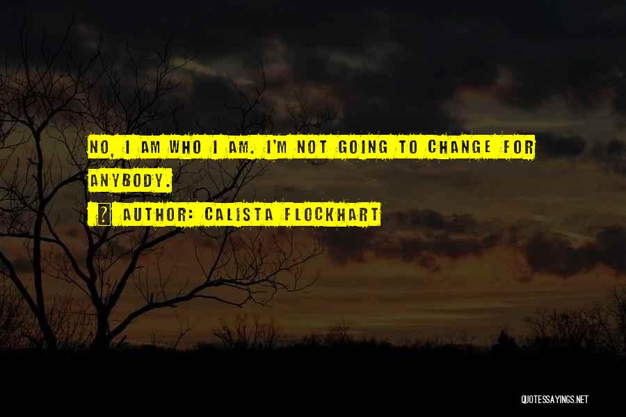 Change Anybody Quotes By Calista Flockhart