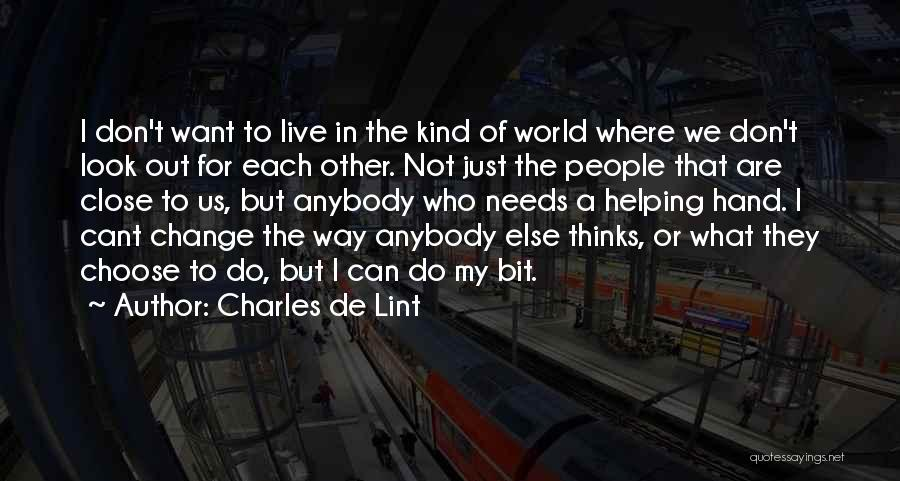 Change Anybody Quotes By Charles De Lint
