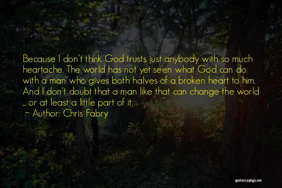Change Anybody Quotes By Chris Fabry