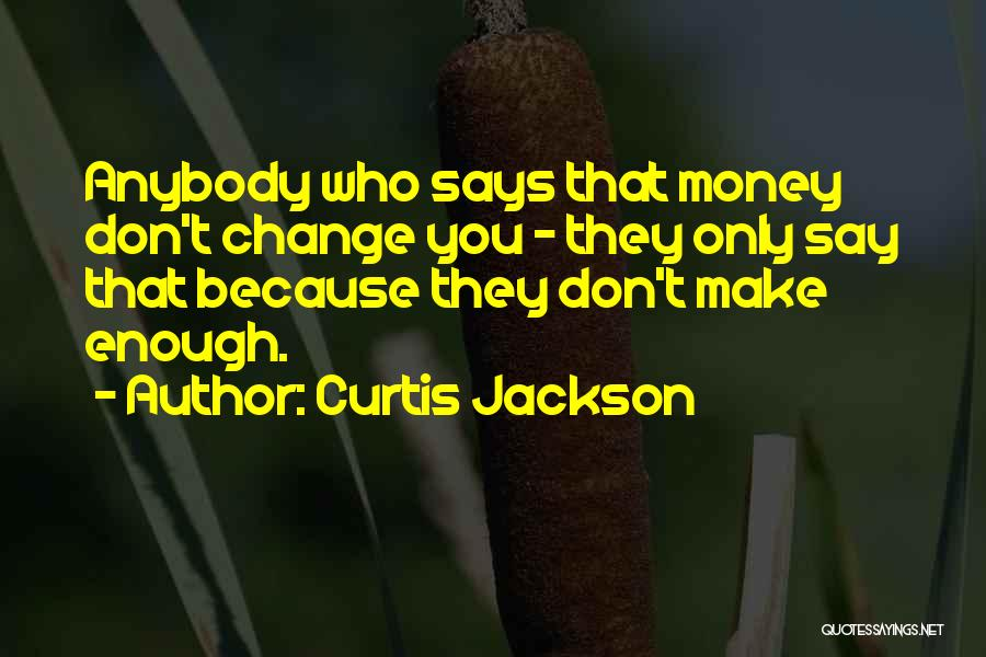 Change Anybody Quotes By Curtis Jackson