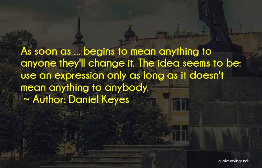 Change Anybody Quotes By Daniel Keyes