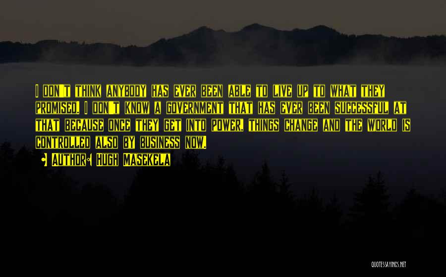 Change Anybody Quotes By Hugh Masekela