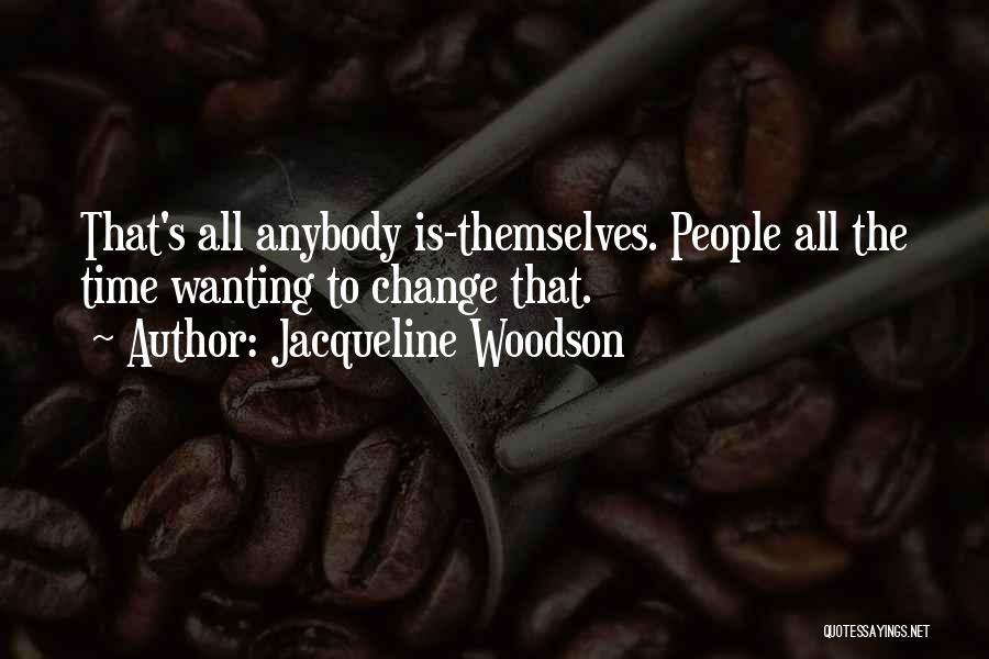 Change Anybody Quotes By Jacqueline Woodson