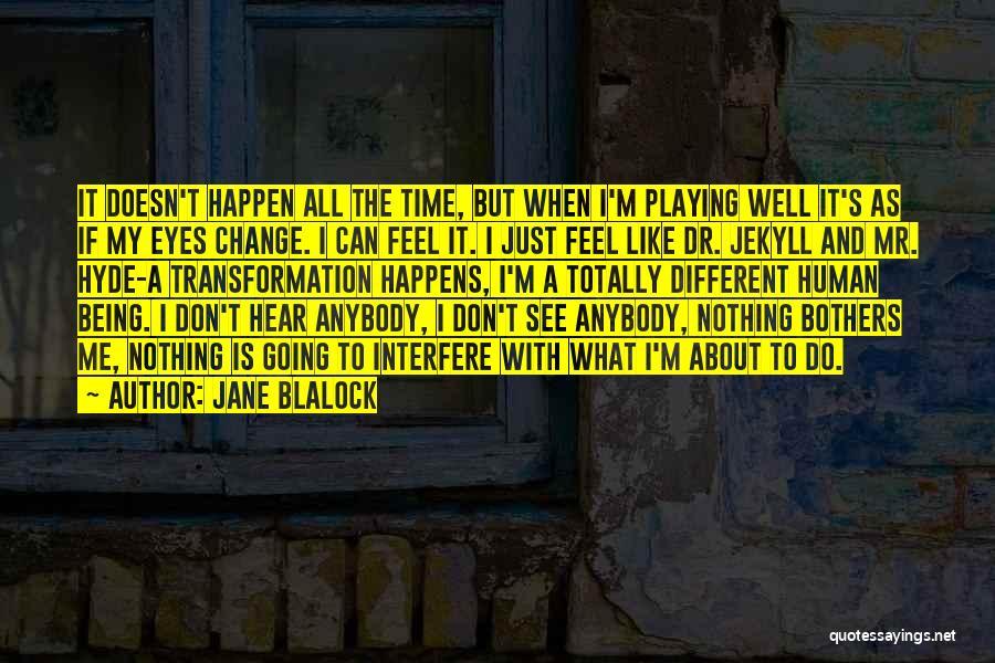 Change Anybody Quotes By Jane Blalock