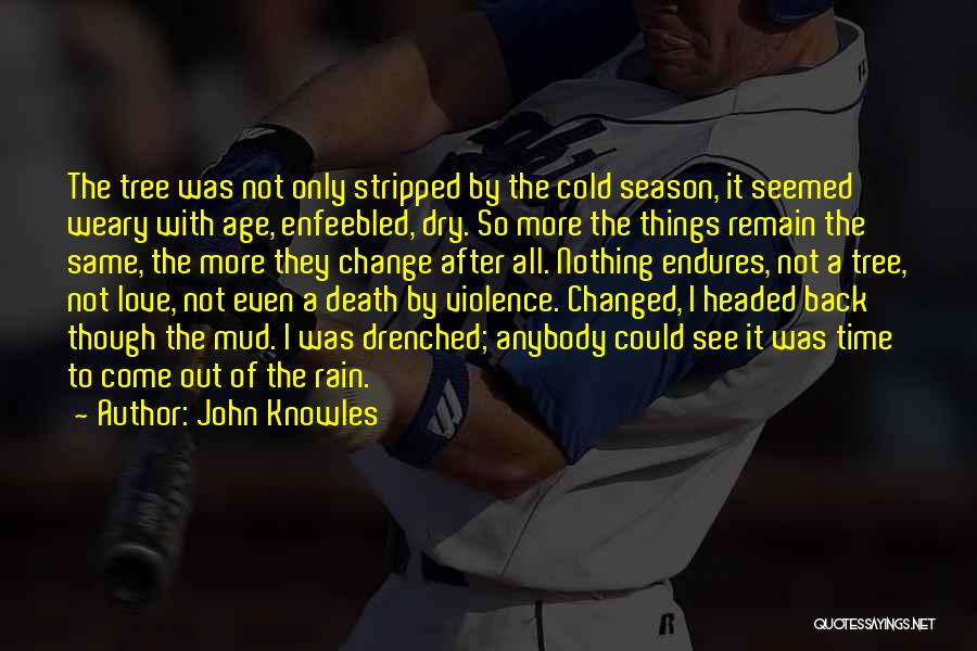 Change Anybody Quotes By John Knowles