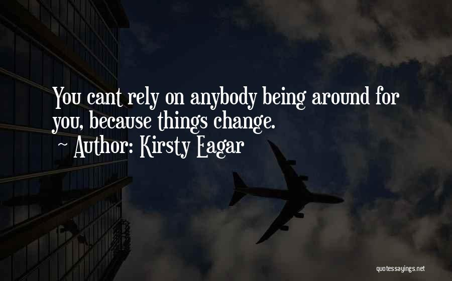 Change Anybody Quotes By Kirsty Eagar