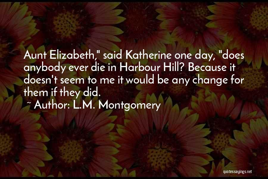 Change Anybody Quotes By L.M. Montgomery