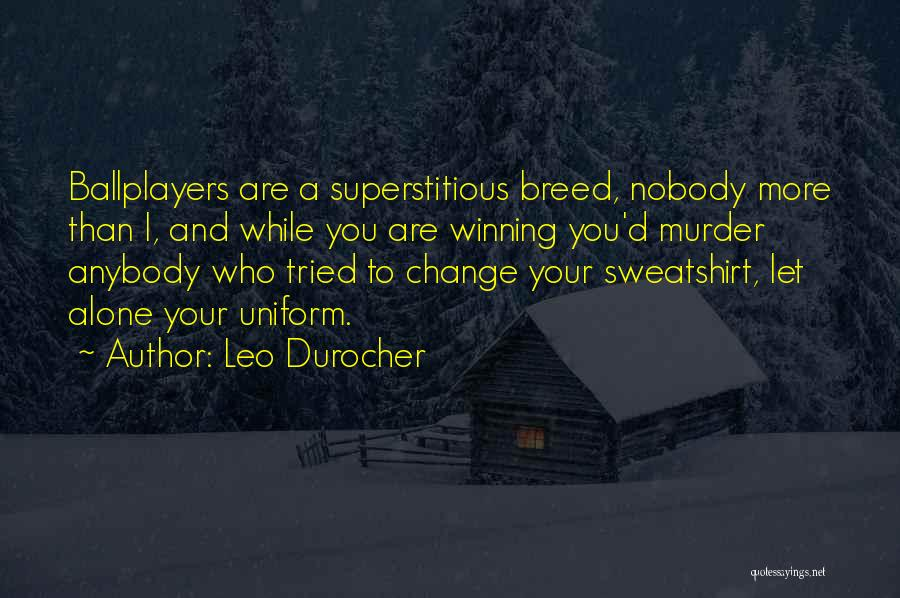 Change Anybody Quotes By Leo Durocher