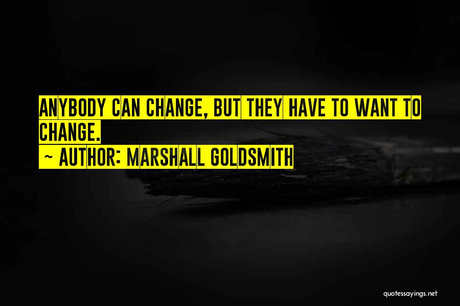 Change Anybody Quotes By Marshall Goldsmith