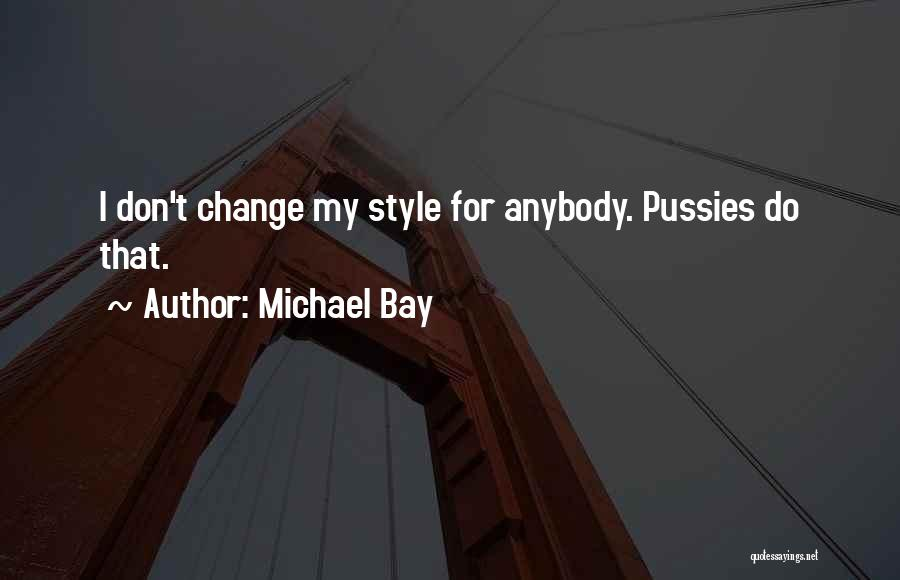 Change Anybody Quotes By Michael Bay