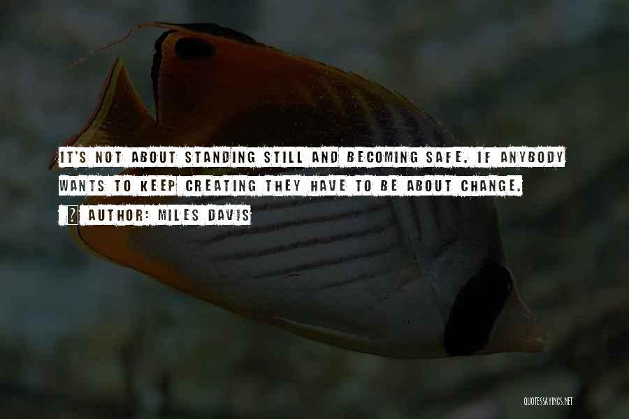 Change Anybody Quotes By Miles Davis